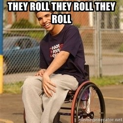 Drake Wheelchair - They Roll They roll they Roll