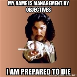 Prepare To Die - My Name is Management By objectives I am prepared to die