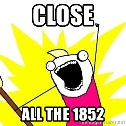 X ALL THE THINGS - close ALL the 1852