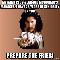 Prepare To Die - my name is 39-year-old mcdonald's manager. I have 23 years of seniority on you. prepare the fries!