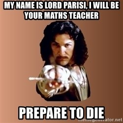 Prepare To Die - My name is lord parisi, i will be your maths teacher Prepare to die