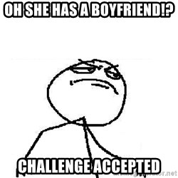 Fuck Yeah - Oh she has a boyfriend!?  Challenge accepted