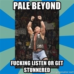 stone cold steve austin - Pale Beyond Fucking Listen or get stunnered