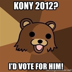 Pedobear - kony 2012? I'd vote for him!