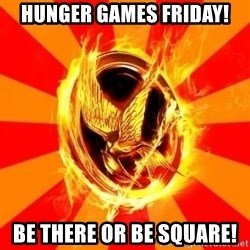 Typical fan of the hunger games - Hunger games Friday! Be there or be square!