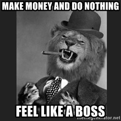 Gentleman Lion - make money and do nothing  feel like a boss