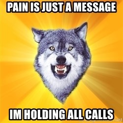 Courage Wolf - PAIN IS JUST A MESSAGE IM HOLDING ALL CALLS