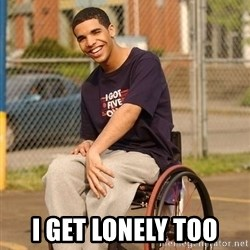 Drake Wheelchair - i get lonely too