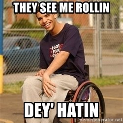 Drake Wheelchair - THEY SEE ME ROLLIN DEY' HATIN