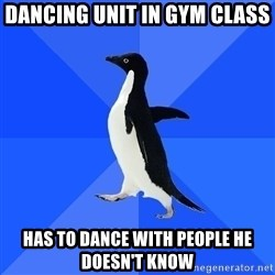 Socially Awkward Penguin - dancing unit in gym class has to dance with people he doesn't know