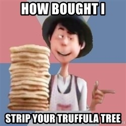 Aroused Once-ler - how bought I strip your truffula tree