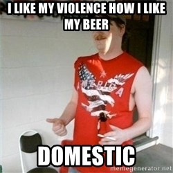 Redneck Randal - i like my violence how i like my beer domestic