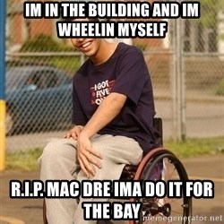 Drake Wheelchair - IM IN THE BUILDING AND IM WHEELIN MYSELF R.I.P. MAC DRE IMA DO IT FOR THE BAY