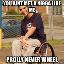 Drake Wheelchair - You aint met a nigga like me prolly never wheel