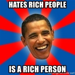 Obama - hates rich people is a rich person