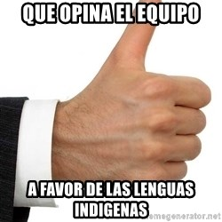 Thumbs Up Smutty Fanfiction - Que opina el equipo a favor de las lenguas indigenas