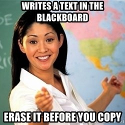 Unhelpful High School Teacher - WRITES A TEXT IN THE BLACKBOARD ERASE IT BEFORE YOU COPY
