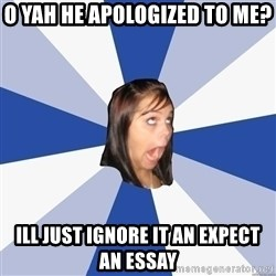 Annoying Facebook Girl - o yah he apologized to me? ill just ignore it an expect an essay