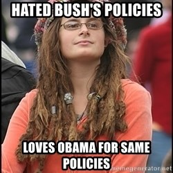 COLLEGE LIBERAL GIRL - hated bush's policies loves obama for same policies