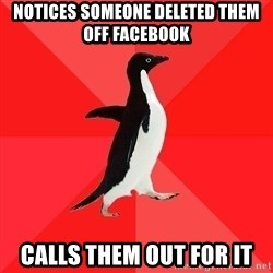 Socially Awesome Penguin - notices someone deleted them off facebook calls them out for it