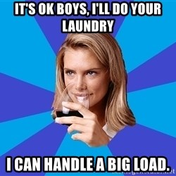 Middle Class Milf - It's ok Boys, I'll do your laundry I can handle a big load.
