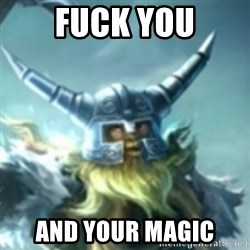Olaf League of Legends - FUCK YOU AND YOUR MAGIC