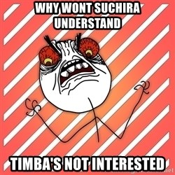 iHate - why wont suchira understand timba's not interested