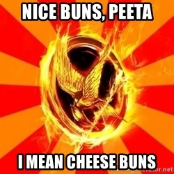 Typical fan of the hunger games - Nice buns, Peeta I mean cheese buns