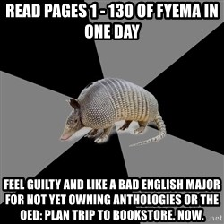 English Major Armadillo - READ PAGES 1 - 130 OF FYEMA IN ONE DAY FEEL GUILTY AND LIKE A BAD ENGLISH MAJOR FOR NOT YET OWNING ANTHOLOGIES OR THE OED: PLAN TRIP TO BOOKSTORE. NOW.