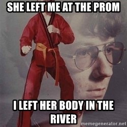 PTSD Karate Kyle - She left me at the prom i left her body in the river