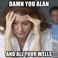 Single Mom - damn you alan and all your wells