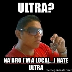 mexicanganster - Ultra? na bro i'm a local...i hate ultra