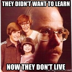 Vengeance Dad - they didn't want to learn now they don't live