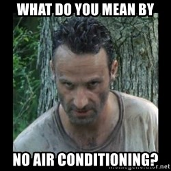 Badass Rick - what do you mean by no air conditioning?