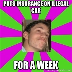 Absent-minded Looch  - Puts insurance on illegal car for a week