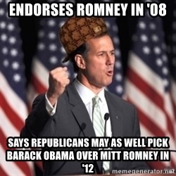 scumbag rick santorum - Endorses Romney in '08 says Republicans may as well pick Barack Obama over Mitt Romney in '12