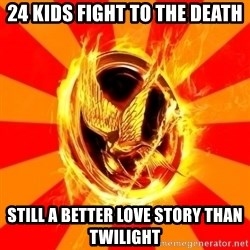 Typical fan of the hunger games - 24 kids fight to the death still a better love story than twilight