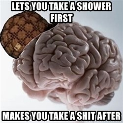 Scumbag Brain - lets you take a shower first makes you take a shit after