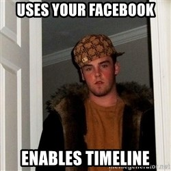 Scumbag Steve - uses your facebook enables timeline
