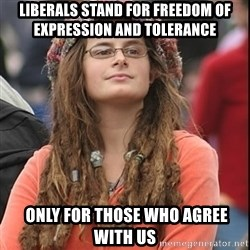 College Liberal - Liberals stand for freedom of expression and tolerance  only for those who agree with us