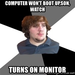 Family Tech Support Guy - computer won't boot up,son, watch turns on monitor