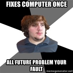 Family Tech Support - fixes computer once all future problem your fault