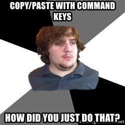 Family Tech Support Guy - copy/paste with command keys how did you just do that?