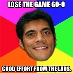 Supercoach Kearney - Lose the game 60-0 good effort from the lads.