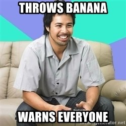 Nice Gamer Gary - THROWS BANANA WARNS EVERYONE