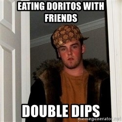 Scumbag Steve - EATING DORITOS WITH FRIENDS DOUBLE DIPS