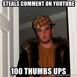 Scumbag Steve - steals COMMENT ON YOUTUBE 100 THUMBS UPS