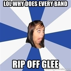 Annoying Facebook Girl - LOL WHY DOES EVERY BAND RIP OFF GLEE