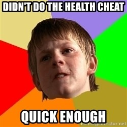 Angry School Boy - DIDN'T DO THE HEALTH CHEAT QUICK ENOUGH