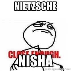 Close Enough - nietzsche Nisha